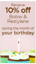 10% off Botox & Restylane during the month of your birthday!