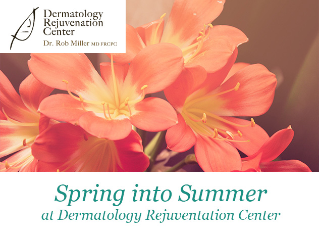 Spring into Summer at the Dermatology Rejuvenation Center