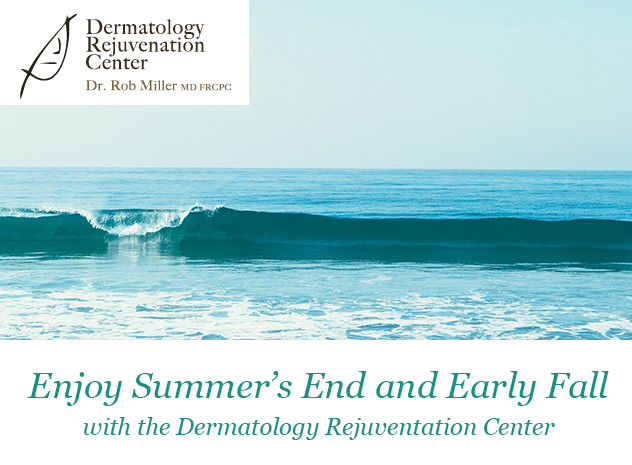 Enjoy Summer's End and Early Fall with the Dermatology Rejuvenation Center